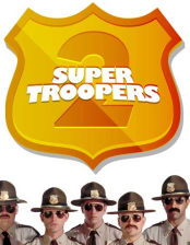 Super Troopers 2 Releasing on 4/20